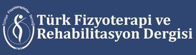 Türk Fizyoterapi ve Rehabilitasyon Dergisi